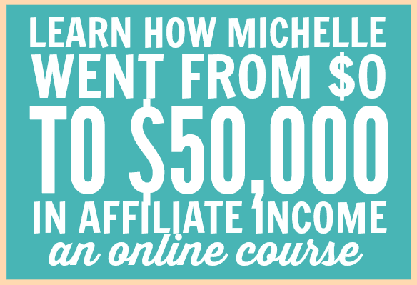 Learn how Michelle went from $0 to $50k in affiliate income
