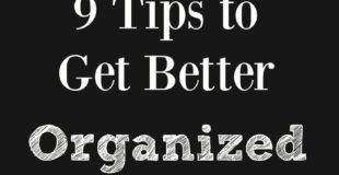 9 Tips To Get Better Organized - Back To My Southern Roots