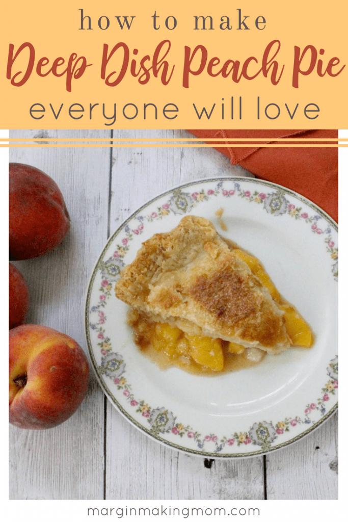 How to Make Deep Dish Peach Pie Everyone Will Love - Margin Making Mom
